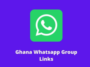 Ghana Whatsapp Group Links
