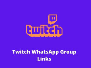 Twitch WhatsApp Group Links