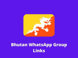 Bhutan WhatsApp Group Links