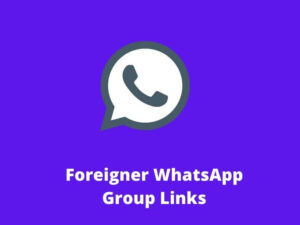 Foreigner WhatsApp Group Links