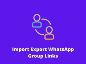 Import Export WhatsApp Group Links