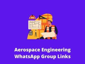 Aerospace Engineering WhatsApp Group Links