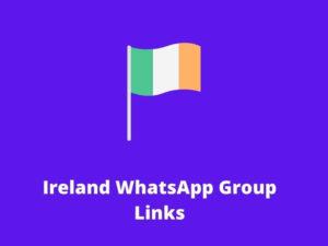 Ireland WhatsApp Group Links