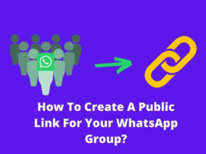 How To Create A Public Link For Your WhatsApp Group