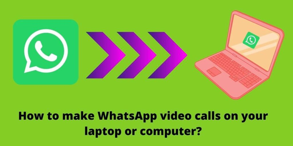 How to make WhatsApp video calls on your laptop or computer