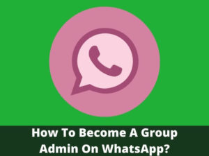 How To Become A Group Admin On WhatsApp