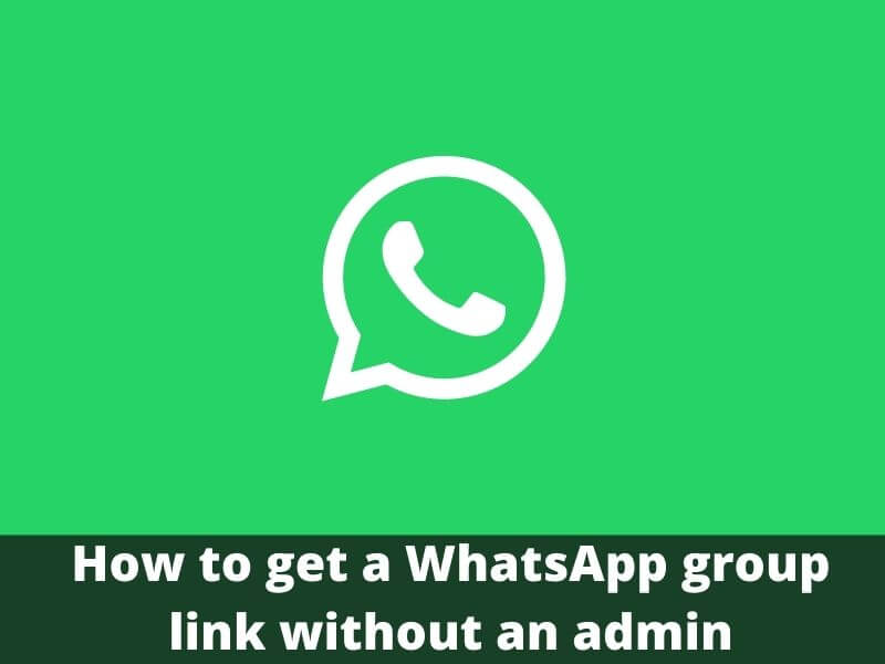 How to get a WhatsApp group link without an admin