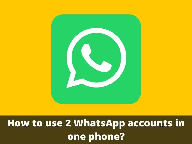 How to use 2 WhatsApp accounts in one phone